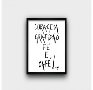QUADRO: Coragem gratidão e café